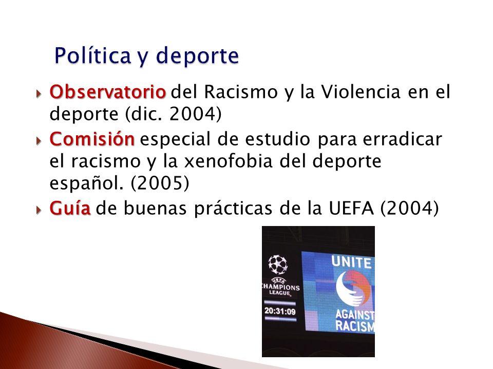Observatorio Observatorio del Racismo y la Violencia en el deporte (dic. 2004) Comisión Comisión especial de estudio para erradicar el racismo y la xe