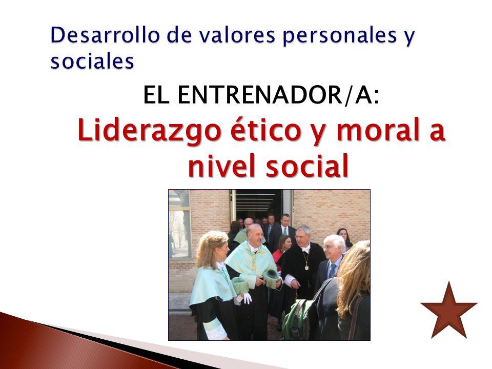 EL ENTRENADOR/A: Liderazgo ético y moral a nivel social
