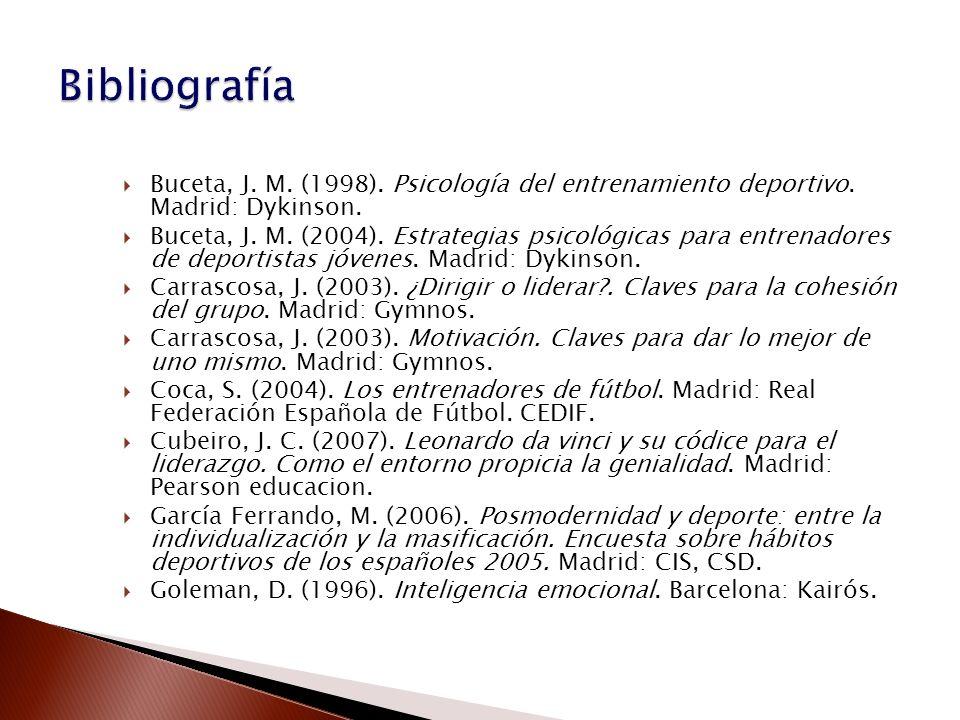 Buceta, J. M. (1998). Psicología del entrenamiento deportivo. Madrid: Dykinson. Buceta, J. M. (2004). Estrategias psicológicas para entrenadores de de