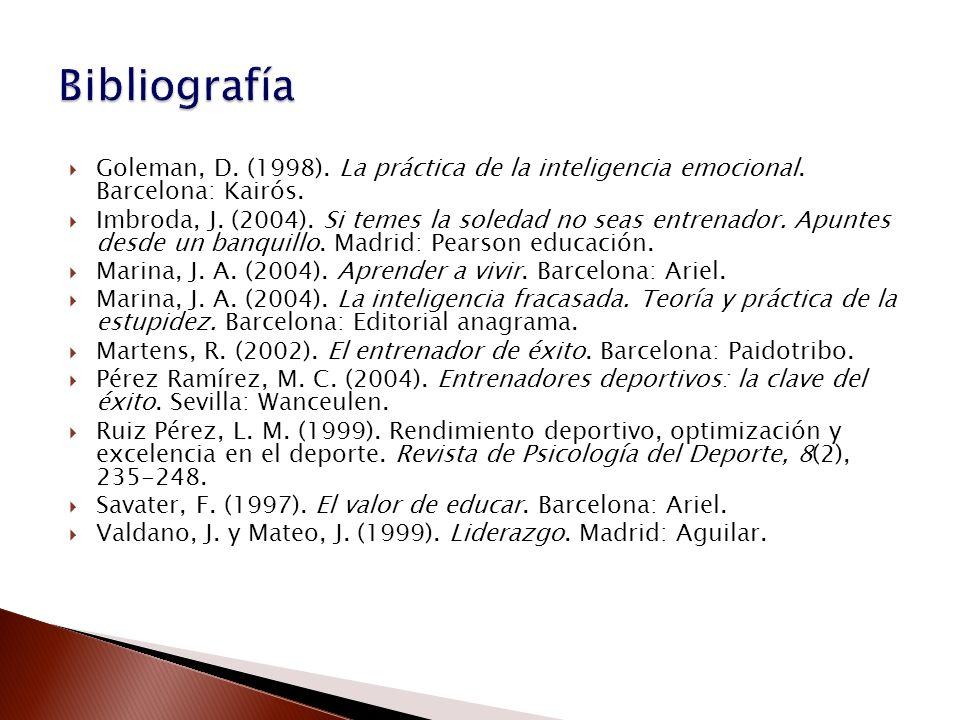 Goleman, D. (1998). La práctica de la inteligencia emocional. Barcelona: Kairós. Imbroda, J. (2004). Si temes la soledad no seas entrenador. Apuntes d
