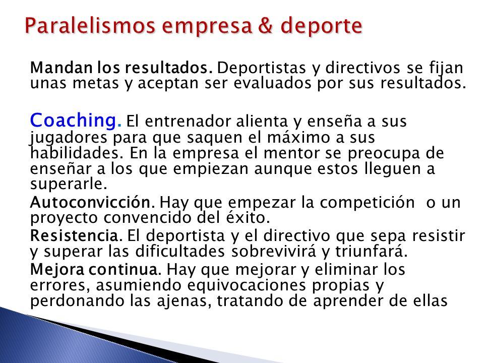 Mandan los resultados. Deportistas y directivos se fijan unas metas y aceptan ser evaluados por sus resultados. Coaching. El entrenador alienta y ense