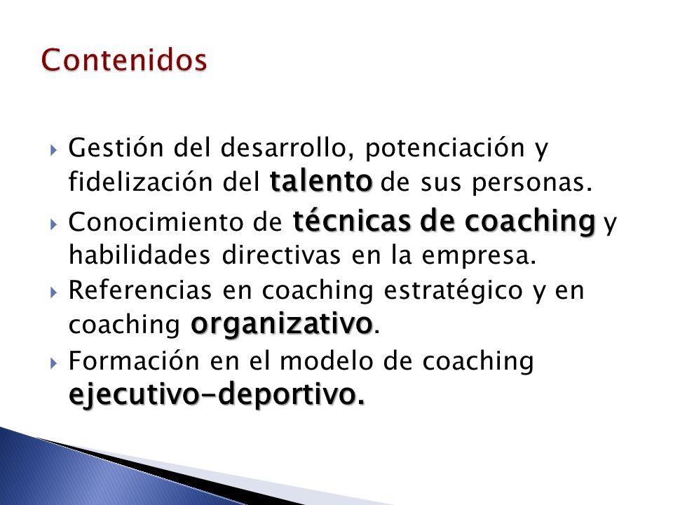 talento Gestión del desarrollo, potenciación y fidelización del talento de sus personas. técnicas de coaching Conocimiento de técnicas de coaching y h