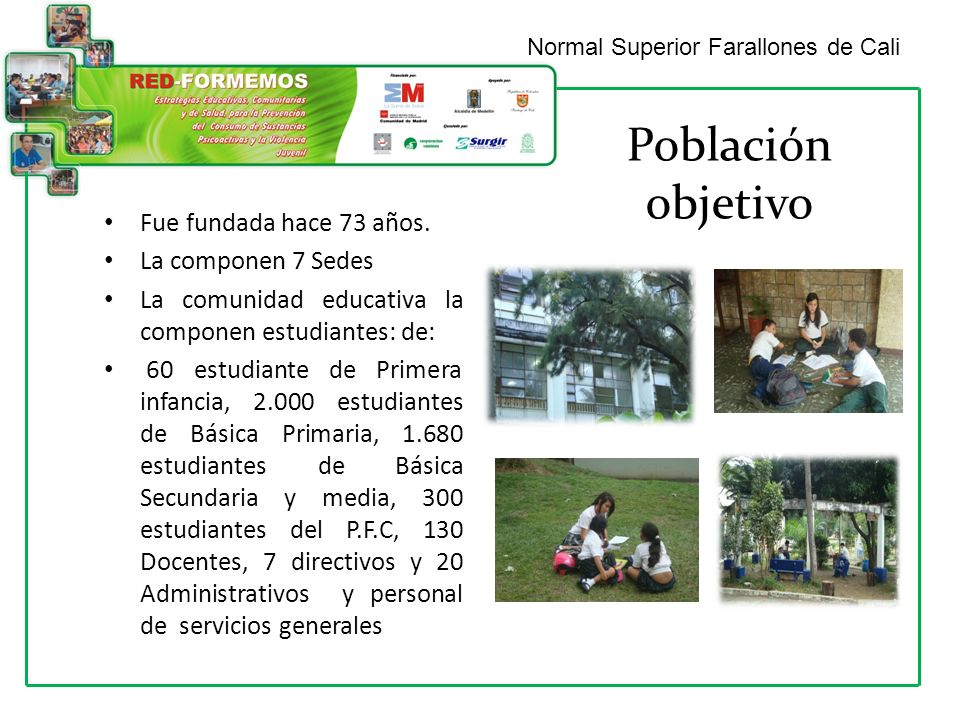 Normal Superior Farallones de Cali Población objetivo Fue fundada hace 73 años.