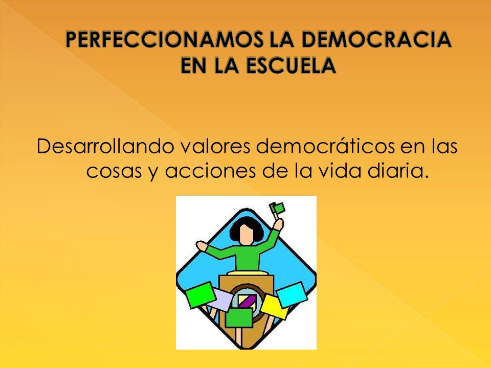 Desarrollando valores democráticos en las cosas y acciones de la vida diaria.