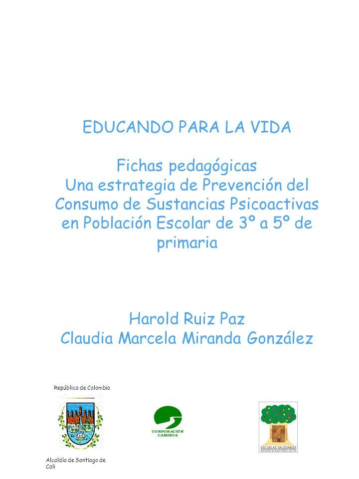 República de Colombia Alcaldía de Santiago de Cali EDUCANDO PARA LA VIDA Fichas pedagógicas Una estrategia de Prevención del Consumo de Sustancias Psi