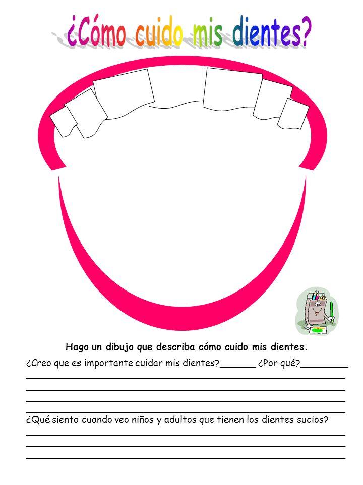 Hago un dibujo que describa cómo cuido mis dientes. ¿Creo que es importante cuidar mis dientes?______ ¿Por qué?________ ______________________________