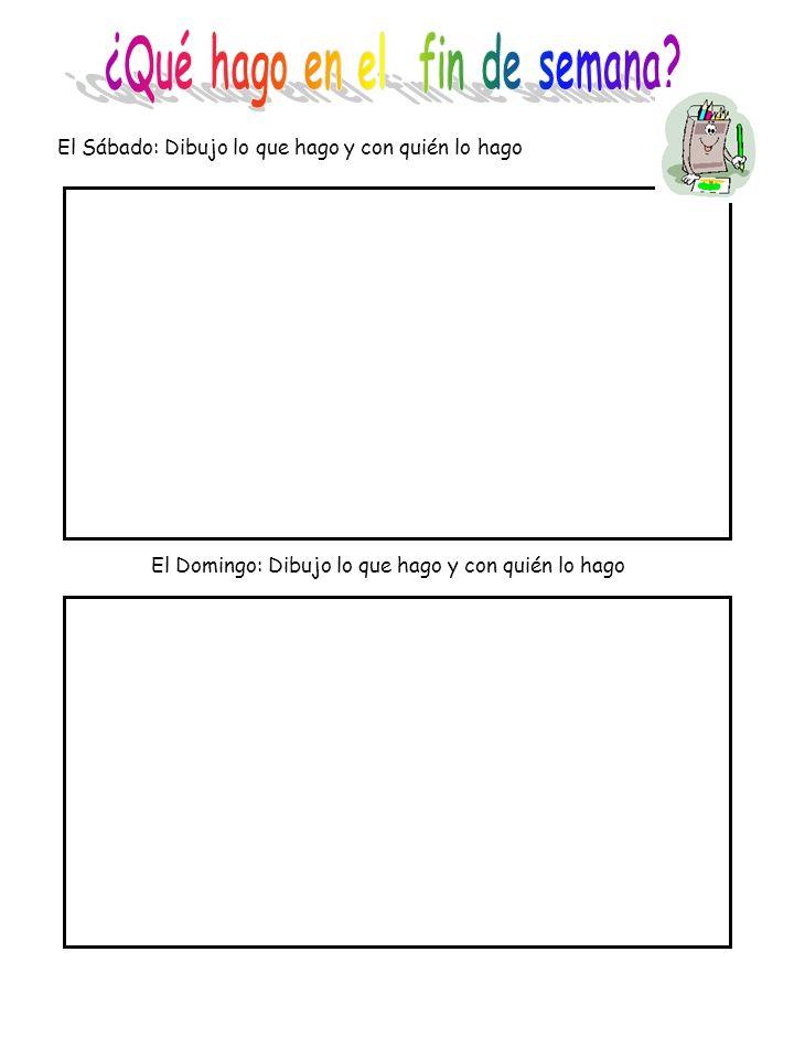 El Sábado: Dibujo lo que hago y con quién lo hago El Domingo: Dibujo lo que hago y con quién lo hago