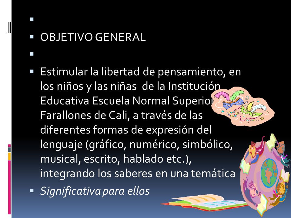 OBJETIVO GENERAL Estimular la libertad de pensamiento, en los niños y las niñas de la Institución Educativa Escuela Normal Superior Farallones de Cali