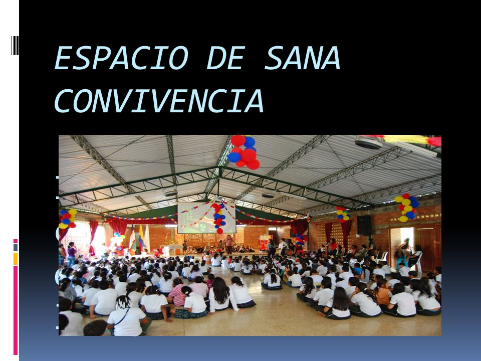 ESPACIO DE SANA CONVIVENCIA Integrar la comunidad educativa en el desarrollo de los procesos insti