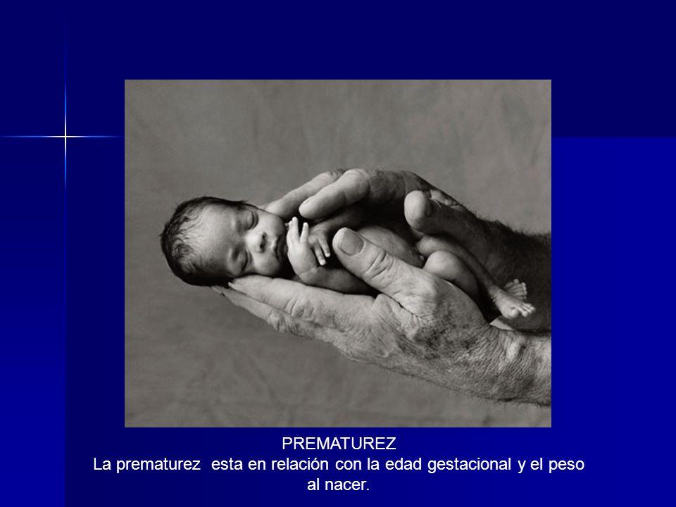 PREMATUREZ La prematurez esta en relación con la edad gestacional y el peso al nacer.