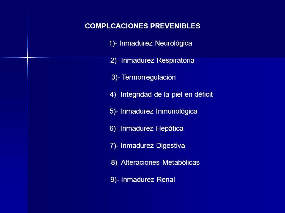 COMPLCACIONES PREVENIBLES 1)- Inmadurez Neurológica 2)- Inmadurez Respiratoria 3)- Termorregulación 4)- Integridad de la piel en déficit 5)- Inmadurez