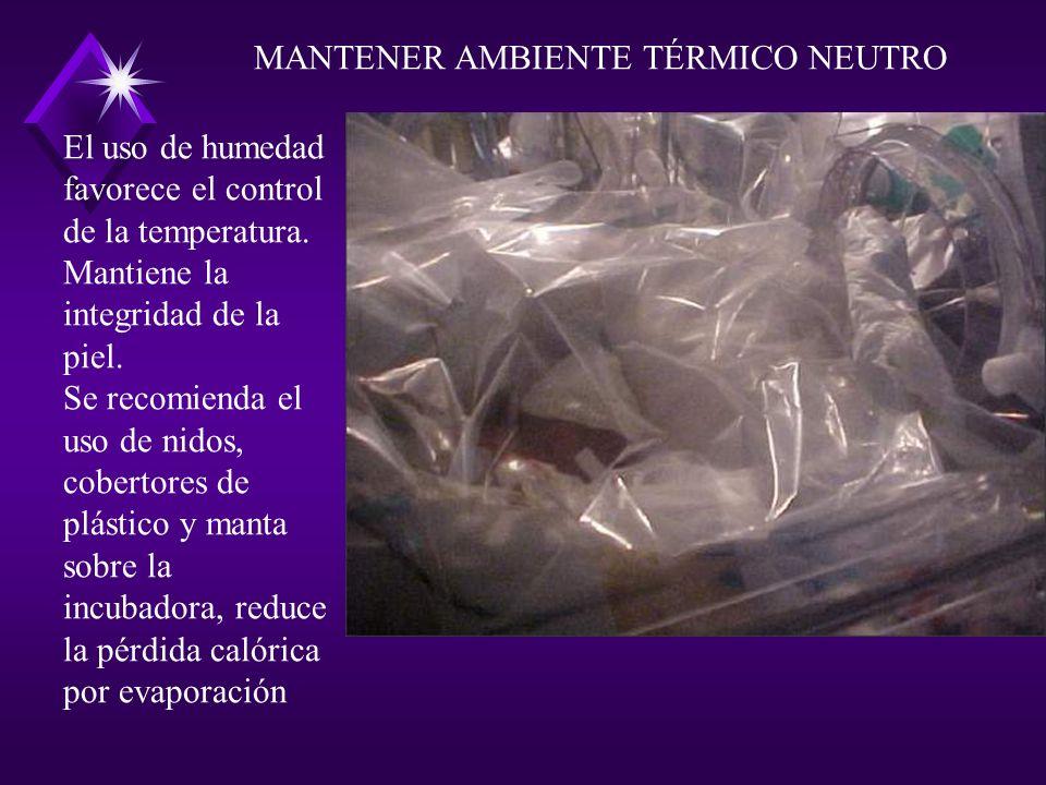 El uso de humedad favorece el control de la temperatura. Mantiene la integridad de la piel. Se recomienda el uso de nidos, cobertores de plástico y ma