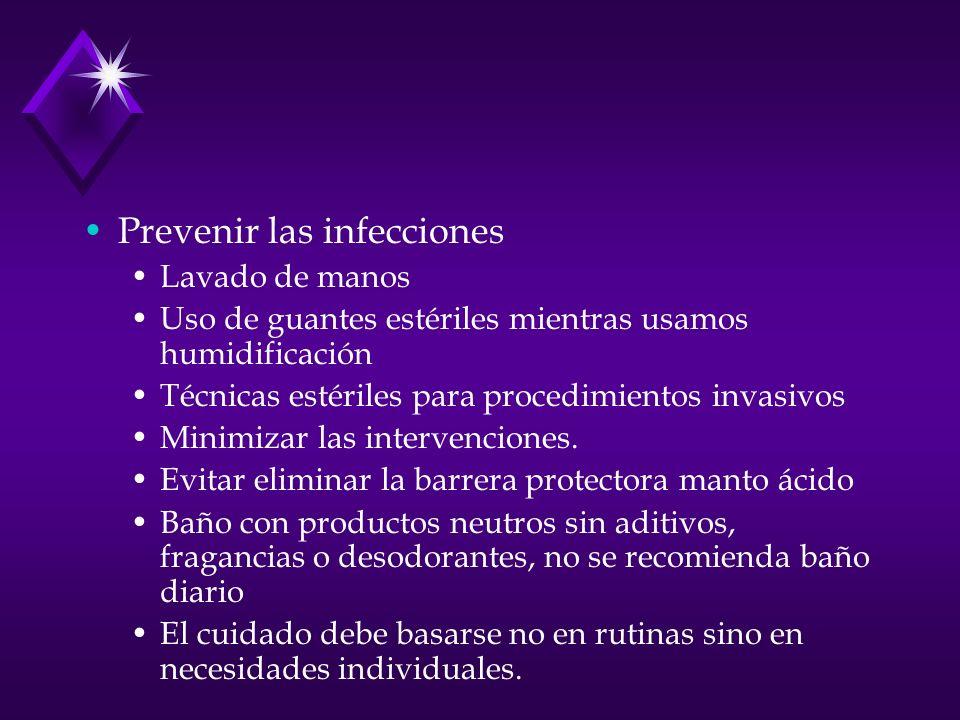 Prevenir las infecciones Lavado de manos Uso de guantes estériles mientras usamos humidificación Técnicas estériles para procedimientos invasivos Mini