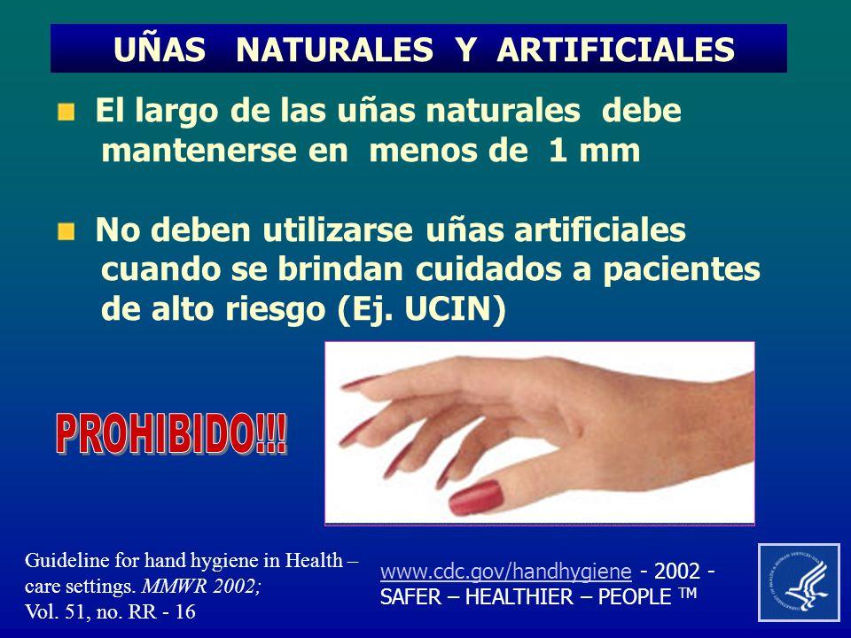 UÑAS NATURALES Y ARTIFICIALES El largo de las uñas naturales debe mantenerse en menos de 1 mm No deben utilizarse uñas artificiales cuando se brindan