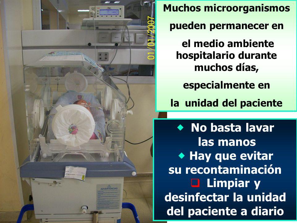 Muchos microorganismos pueden permanecer en el medio ambiente hospitalario durante muchos días, especialmente en la unidad del paciente No basta lavar