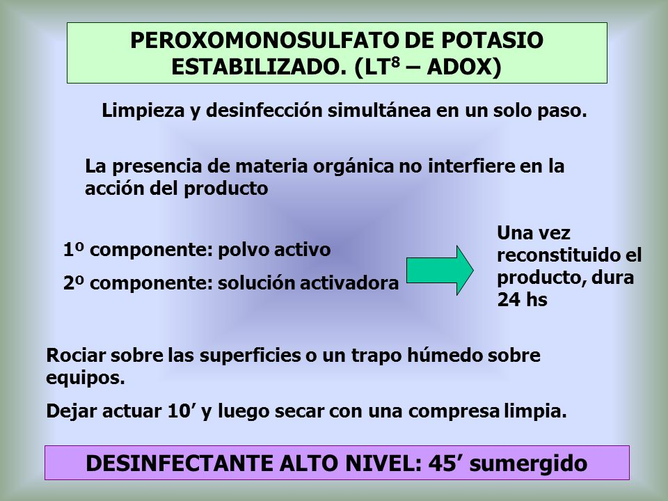 PEROXOMONOSULFATO DE POTASIO ESTABILIZADO. (LT 8 – ADOX) Limpieza y desinfección simultánea en un solo paso. La presencia de materia orgánica no inter