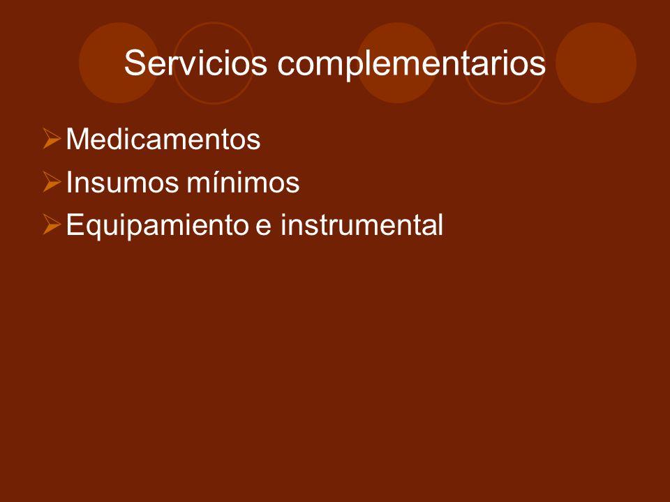 Servicios complementarios Medicamentos Insumos mínimos Equipamiento e instrumental