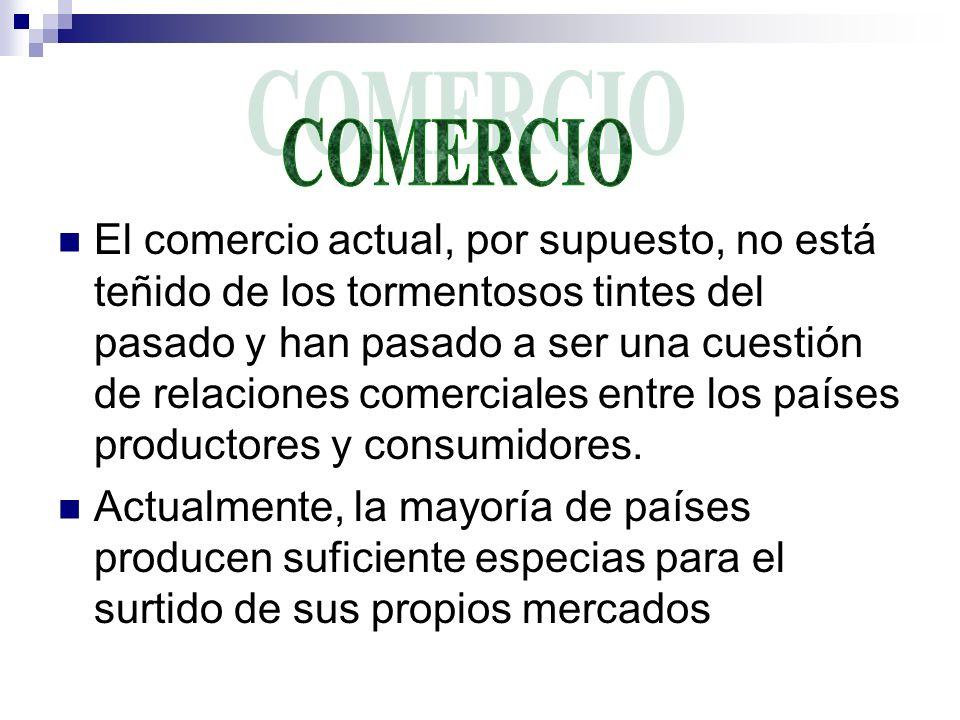 El comercio actual, por supuesto, no está teñido de los tormentosos tintes del pasado y han pasado a ser una cuestión de relaciones comerciales entre los países productores y consumidores.