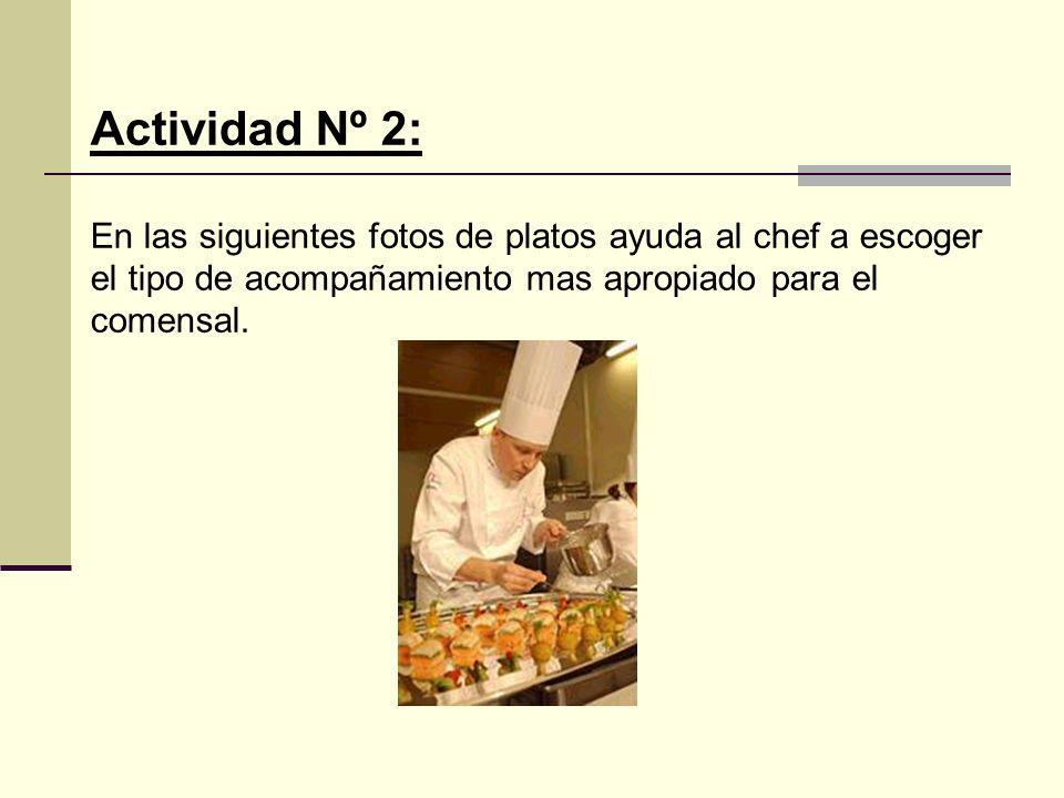 Actividad Nº 2: En las siguientes fotos de platos ayuda al chef a escoger el tipo de acompañamiento mas apropiado para el comensal.
