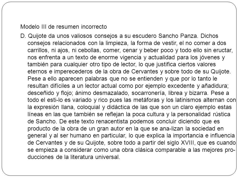 Modelo III de resumen incorrecto D. Quijote da unos valiosos consejos a su escudero Sancho Panza. Dichos consejos relacionados con la limpieza, la for