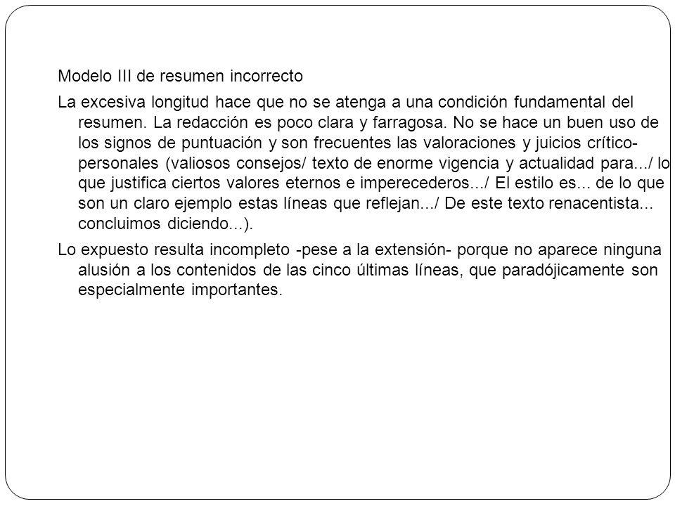 Modelo III de resumen incorrecto La excesiva longitud hace que no se atenga a una condición fundamental del resumen. La redacción es poco clara y farr