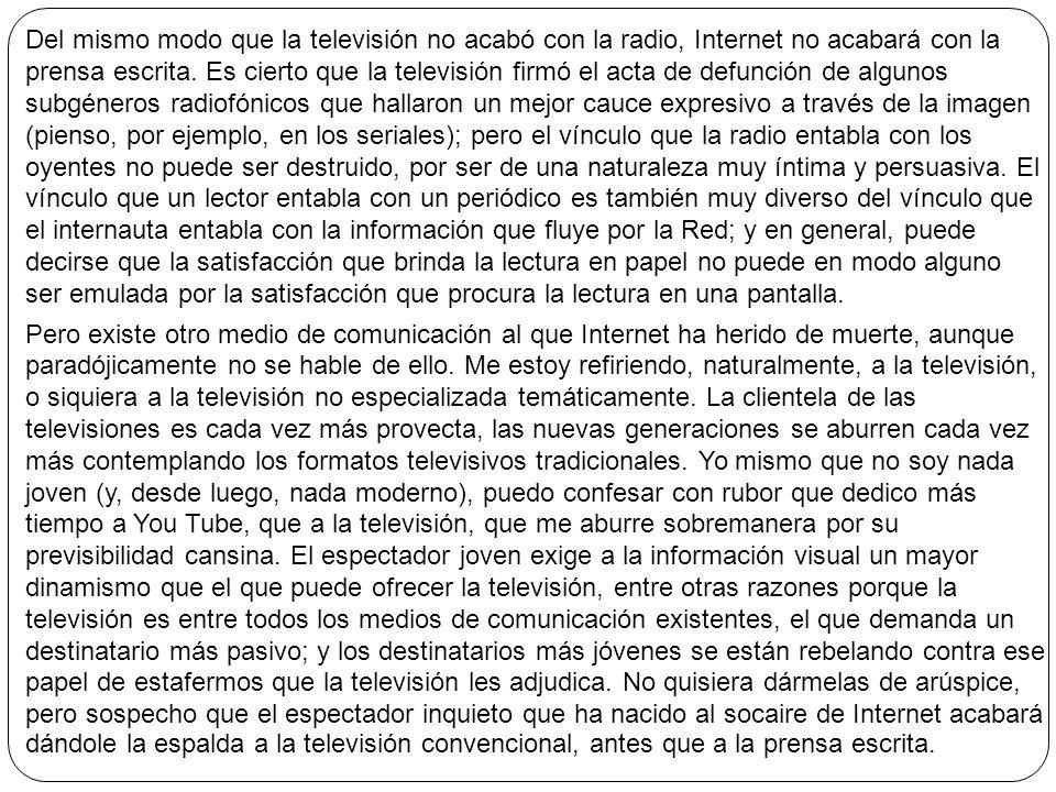Del mismo modo que la televisión no acabó con la radio, Internet no acabará con la prensa escrita. Es cierto que la televisión firmó el acta de defunc