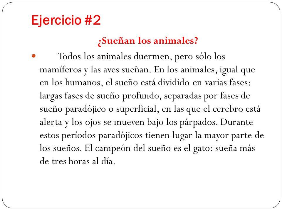 Ejercicio #2 ¿Sueñan los animales? Todos los animales duermen, pero sólo los mamíferos y las aves sueñan. En los animales, igual que en los humanos, e