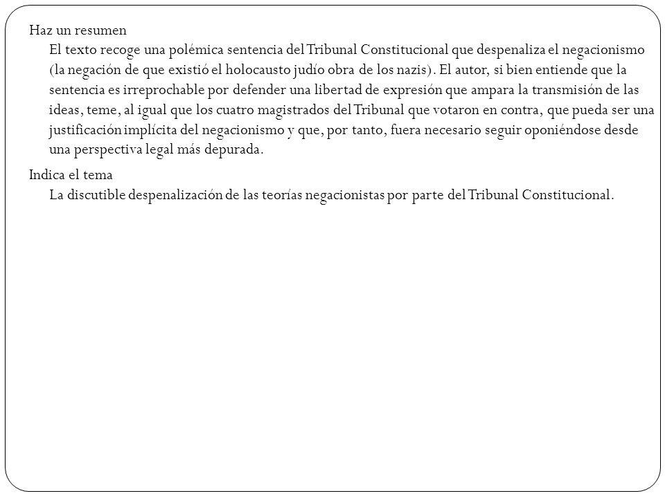 Haz un resumen El texto recoge una polémica sentencia del Tribunal Constitucional que despenaliza el negacionismo (la negación de que existió el holoc
