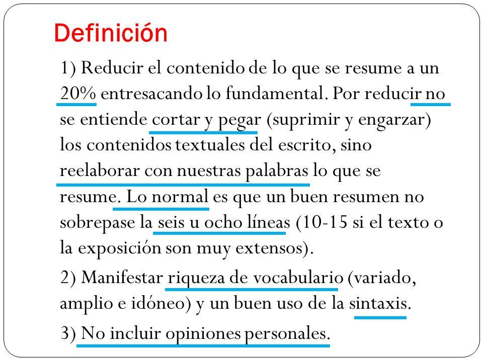 Definición 1) Reducir el contenido de lo que se resume a un 20% entresacando lo fundamental. Por reducir no se entiende cortar y pegar (suprimir y eng