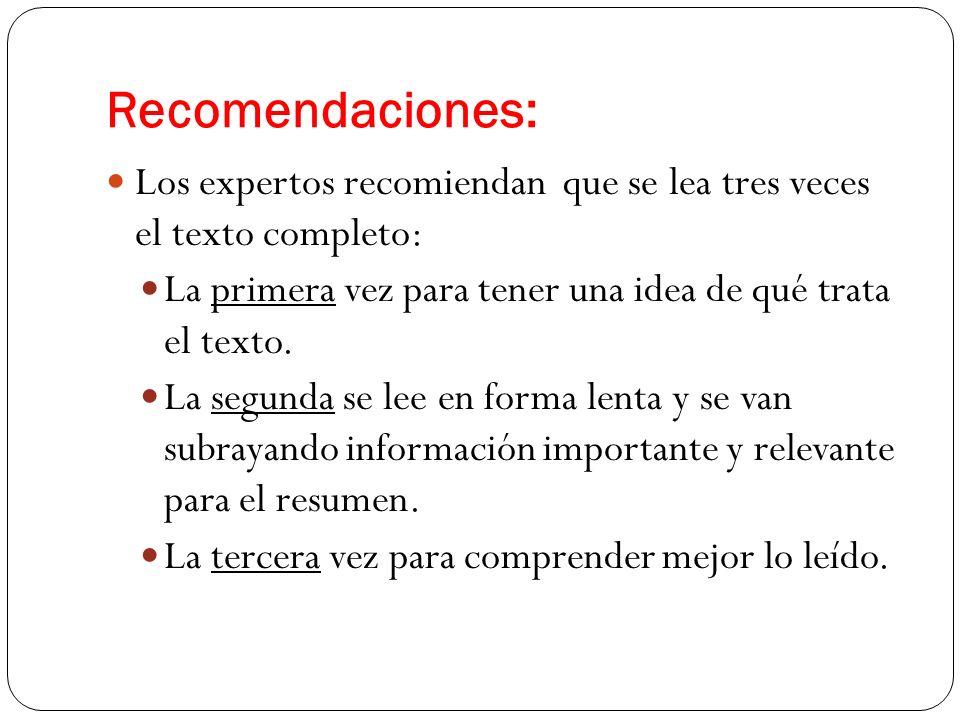 Recomendaciones: Los expertos recomiendan que se lea tres veces el texto completo: La primera vez para tener una idea de qué trata el texto. La segund