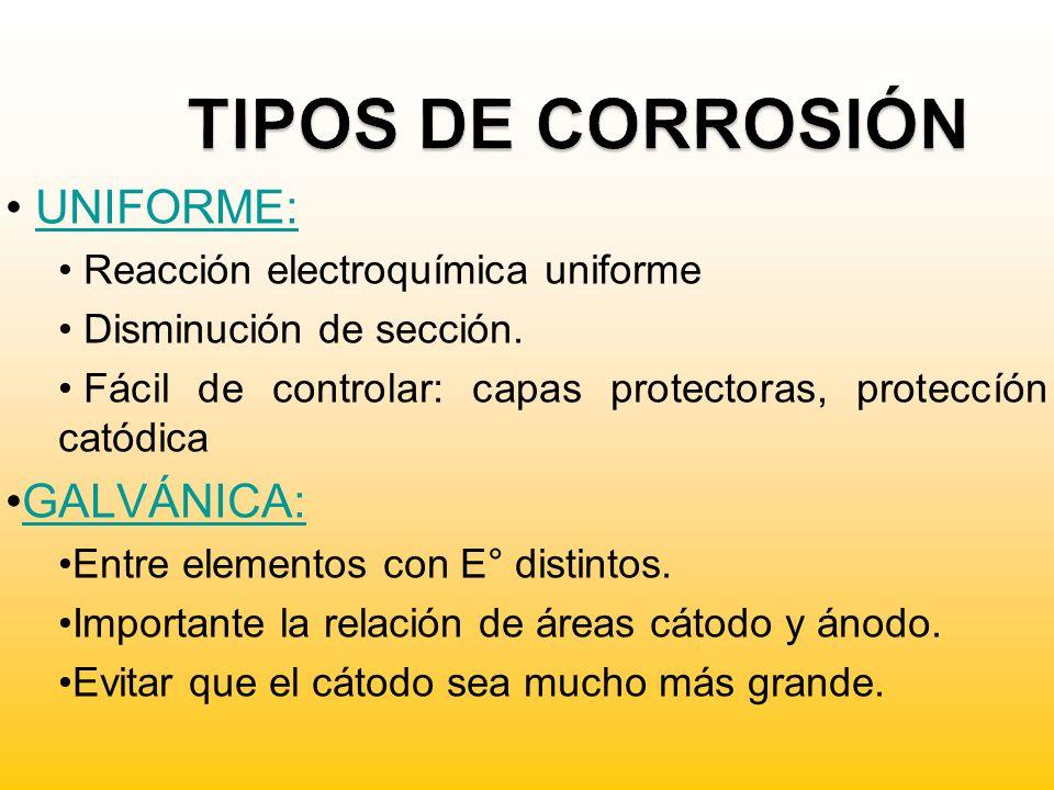 UNIFORME: Reacción electroquímica uniforme Disminución de sección. Fácil de controlar: capas protectoras, proteccíón catódica GALVÁNICA: Entre element