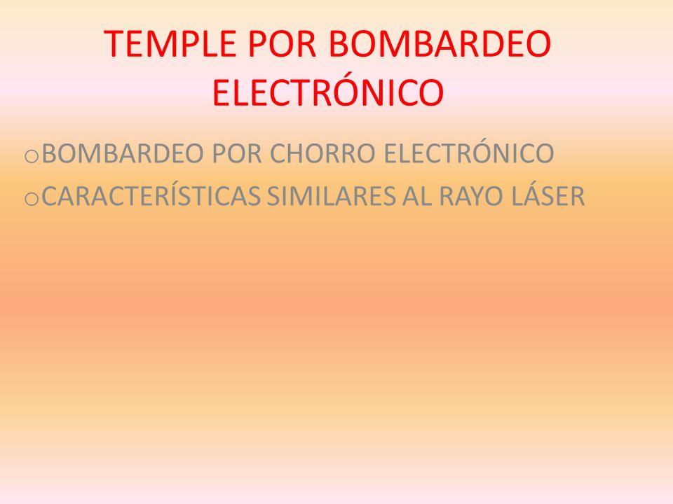 TEMPLE POR BOMBARDEO ELECTRÓNICO o BOMBARDEO POR CHORRO ELECTRÓNICO o CARACTERÍSTICAS SIMILARES AL RAYO LÁSER