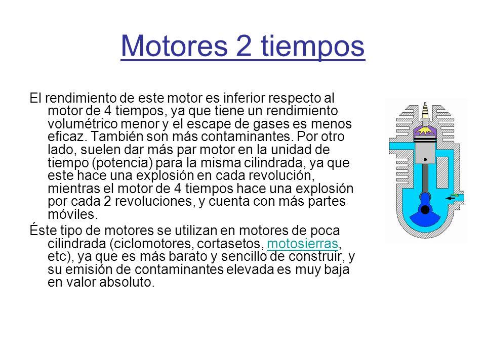 Motores 2 tiempos El rendimiento de este motor es inferior respecto al motor de 4 tiempos, ya que tiene un rendimiento volumétrico menor y el escape d