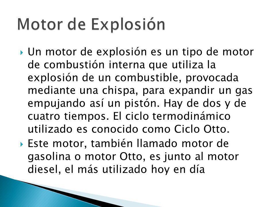 Un motor de explosión es un tipo de motor de combustión interna que utiliza la explosión de un combustible, provocada mediante una chispa, para expand