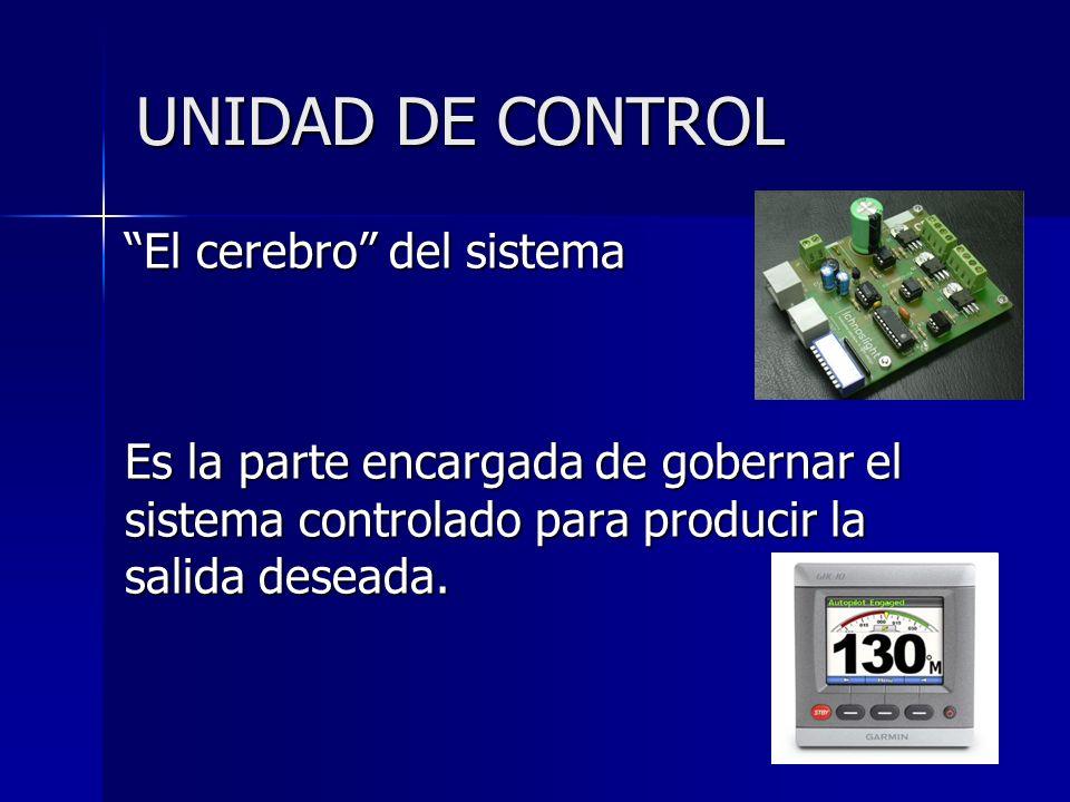 UNIDAD DE CONTROL Es la parte encargada de gobernar el sistema controlado para producir la salida deseada. El cerebro del sistema