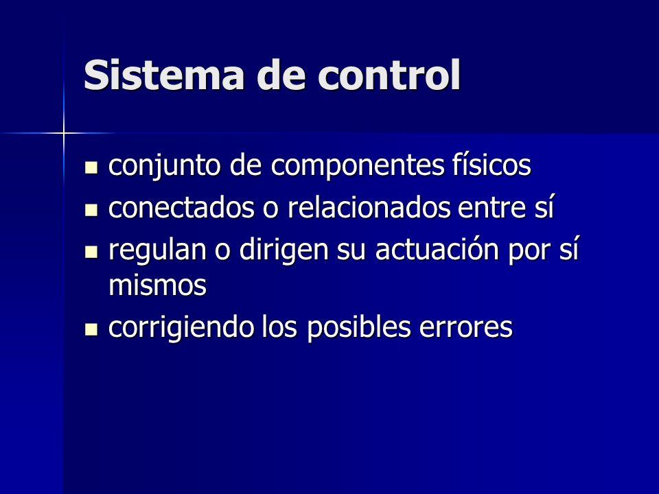 Sistema de control conjunto de componentes físicos conjunto de componentes físicos conectados o relacionados entre sí conectados o relacionados entre
