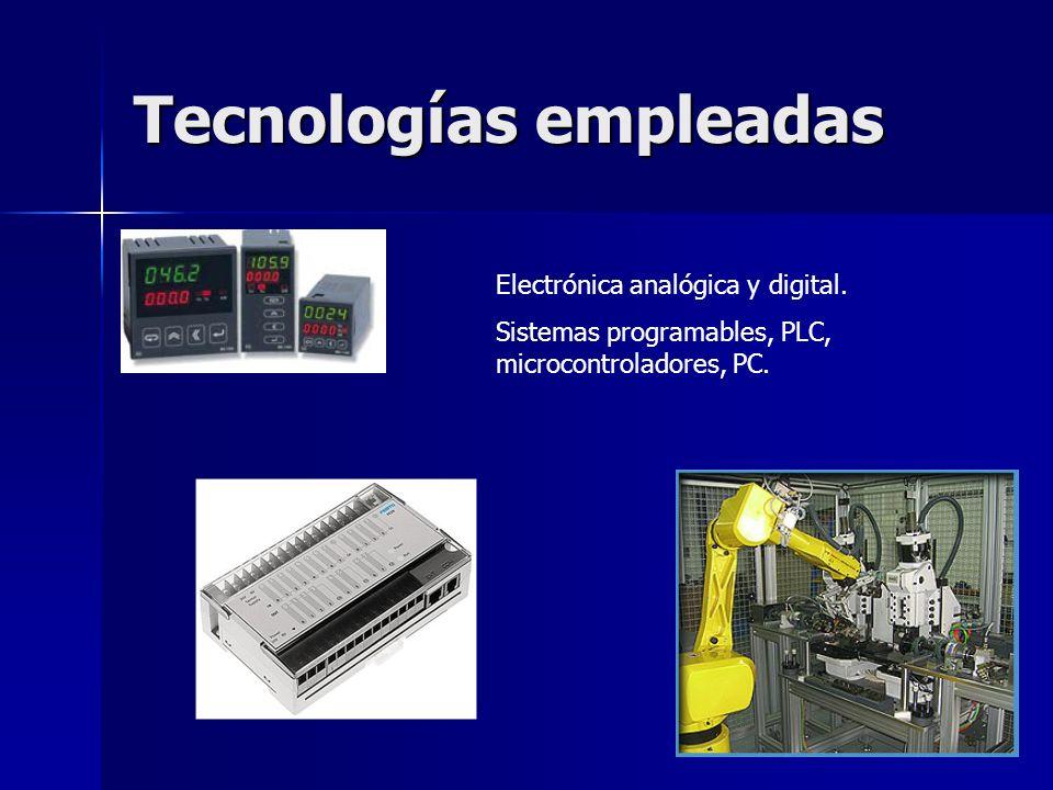 Tecnologías empleadas Electrónica analógica y digital. Sistemas programables, PLC, microcontroladores, PC.