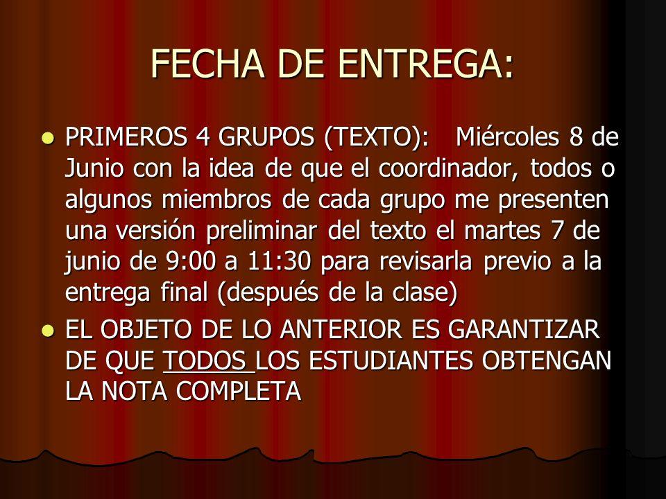 FECHA DE ENTREGA: PRIMEROS 4 GRUPOS (TEXTO): Miércoles 8 de Junio con la idea de que el coordinador, todos o algunos miembros de cada grupo me present