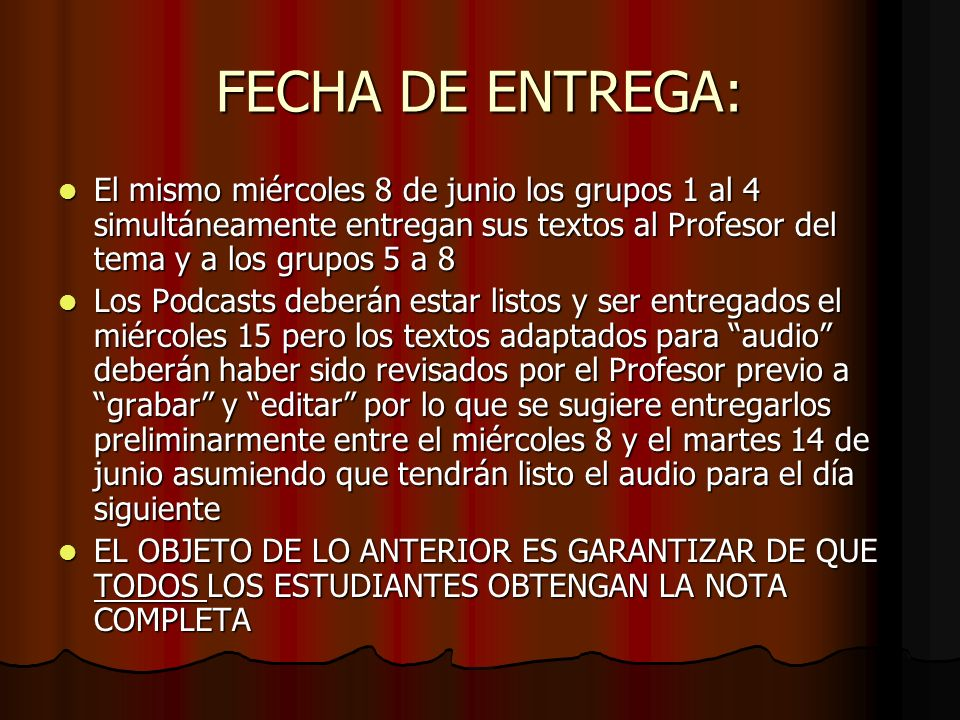 FECHA DE ENTREGA: El mismo miércoles 8 de junio los grupos 1 al 4 simultáneamente entregan sus textos al Profesor del tema y a los grupos 5 a 8 El mis