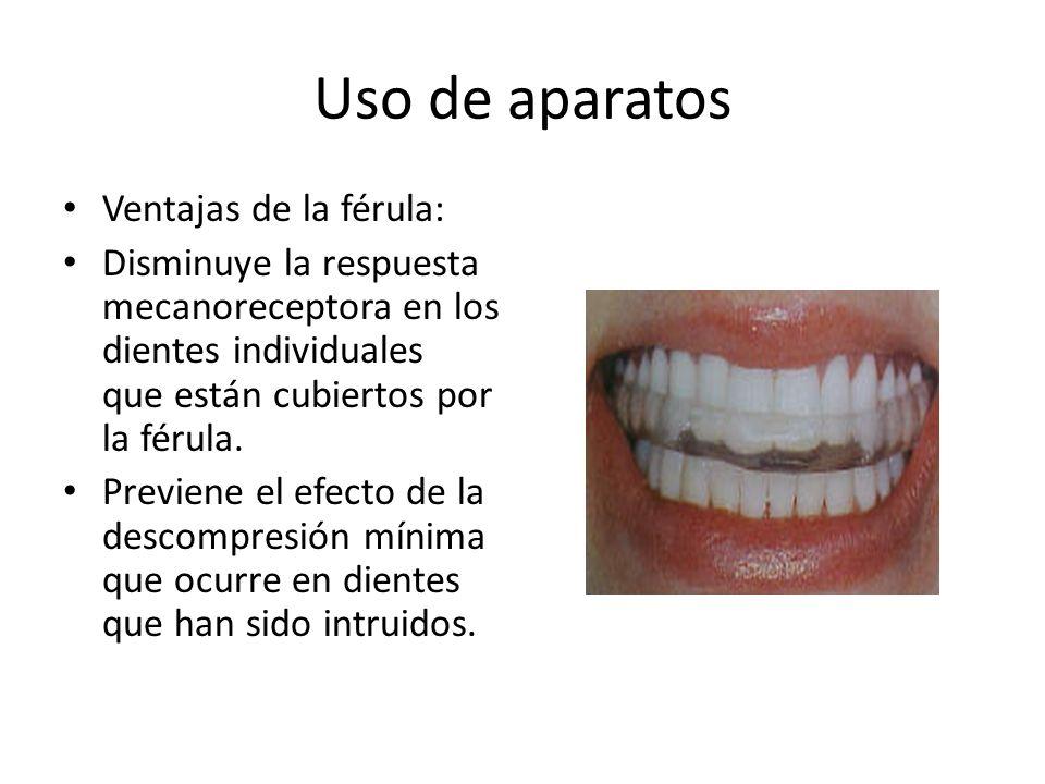 Uso de aparatos Ventajas de la férula: Disminuye la respuesta mecanoreceptora en los dientes individuales que están cubiertos por la férula. Previene