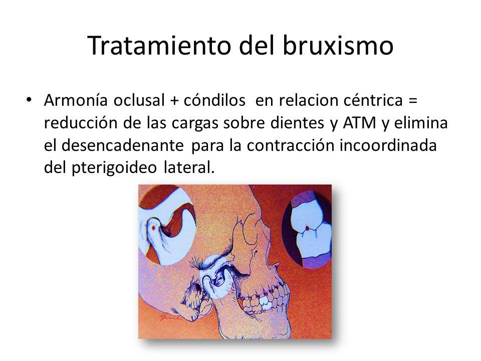 Tratamiento del bruxismo Armonía oclusal + cóndilos en relacion céntrica = reducción de las cargas sobre dientes y ATM y elimina el desencadenante par