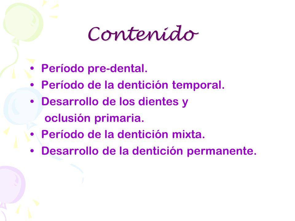 Período pre-dental. Período de la dentición temporal. Desarrollo de los dientes y oclusión primaria. Período de la dentición mixta. Desarrollo de la d