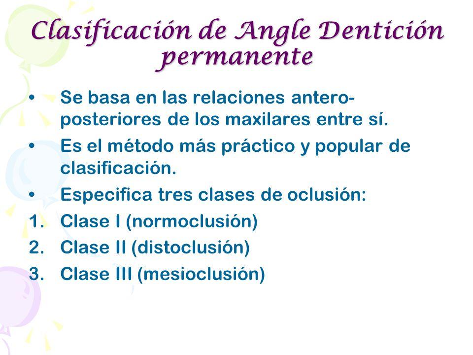 Clasificación de Angle Dentición permanente Se basa en las relaciones antero- posteriores de los maxilares entre sí. Es el método más práctico y popul