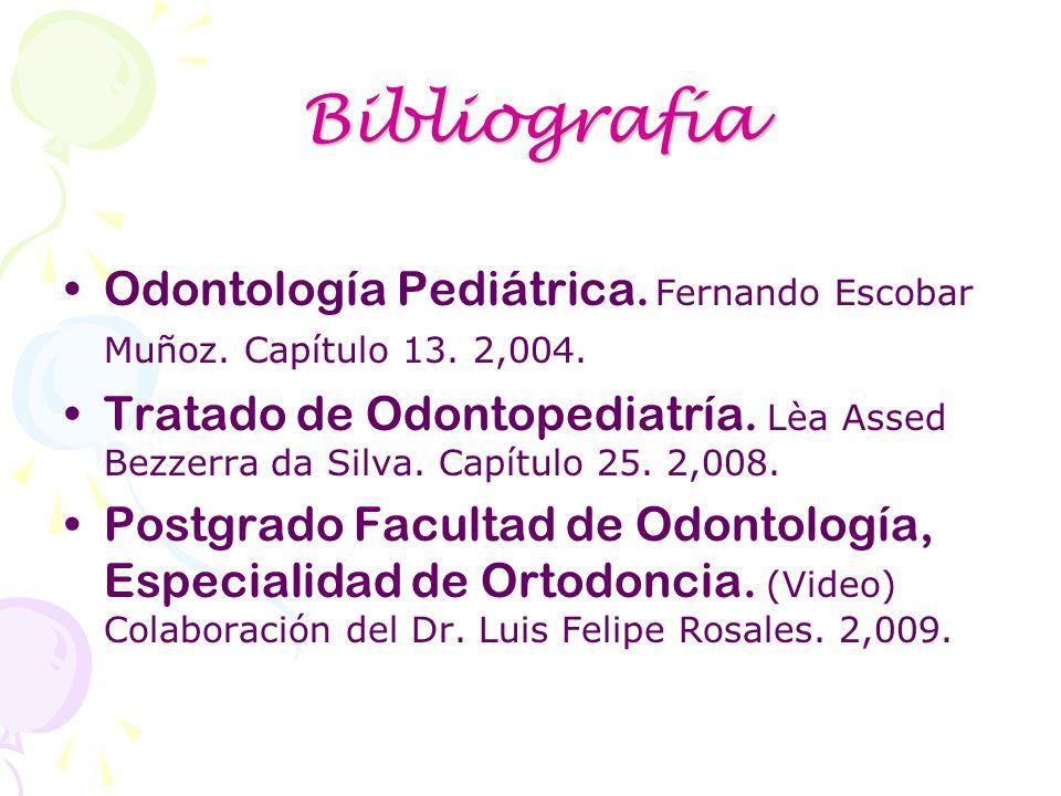 Bibliografía Odontología Pediátrica. Fernando Escobar Muñoz. Capítulo 13. 2,004. Tratado de Odontopediatría. Lèa Assed Bezzerra da Silva. Capítulo 25.
