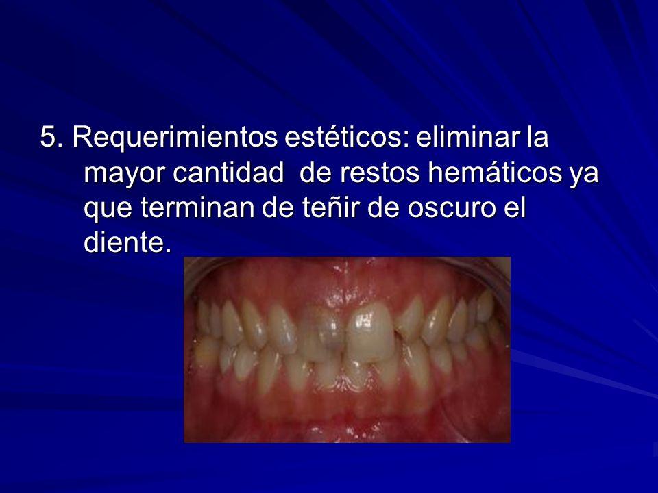 5. Requerimientos estéticos: eliminar la mayor cantidad de restos hemáticos ya que terminan de teñir de oscuro el diente.