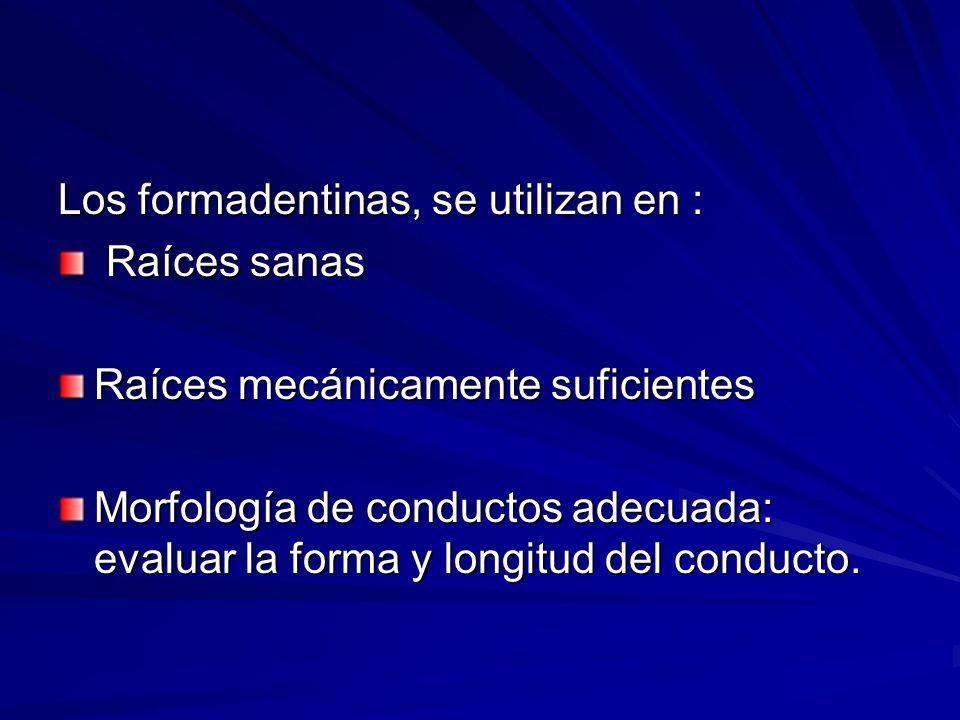 Los formadentinas, se utilizan en : Raíces sanas Raíces sanas Raíces mecánicamente suficientes Morfología de conductos adecuada: evaluar la forma y lo