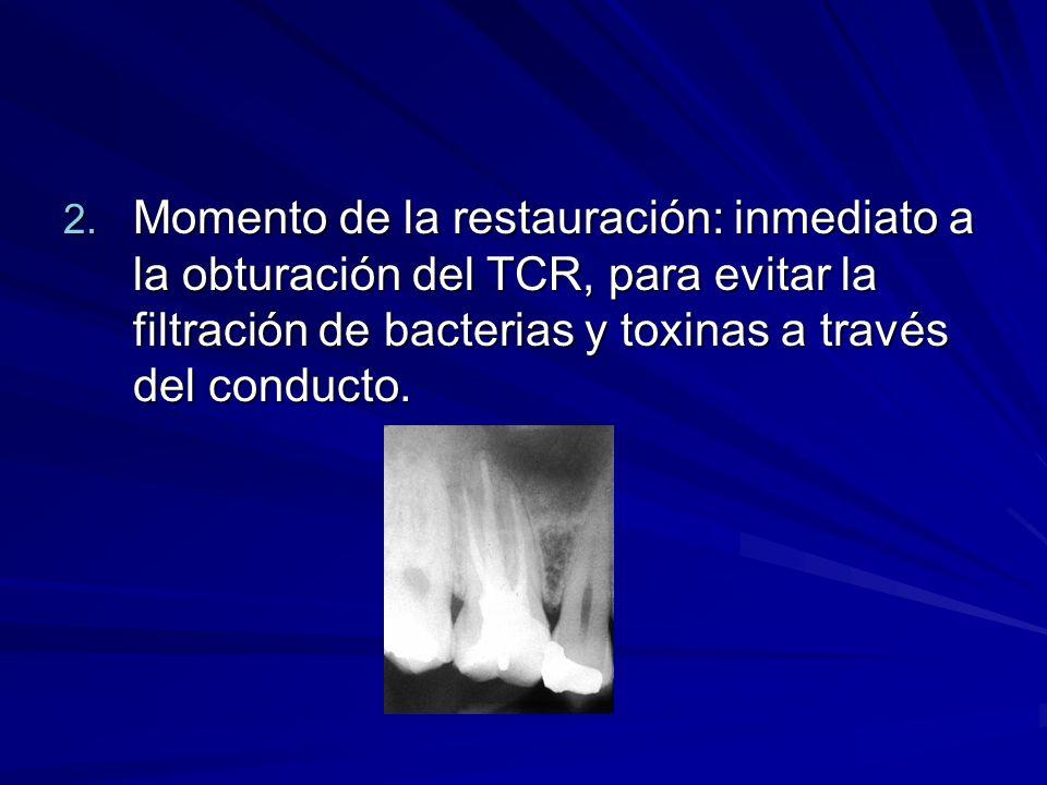 2. Momento de la restauración: inmediato a la obturación del TCR, para evitar la filtración de bacterias y toxinas a través del conducto.