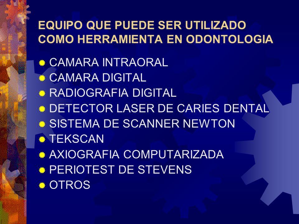EQUIPO QUE PUEDE SER UTILIZADO COMO HERRAMIENTA EN ODONTOLOGIA CAMARA INTRAORAL CAMARA DIGITAL RADIOGRAFIA DIGITAL DETECTOR LASER DE CARIES DENTAL SIS