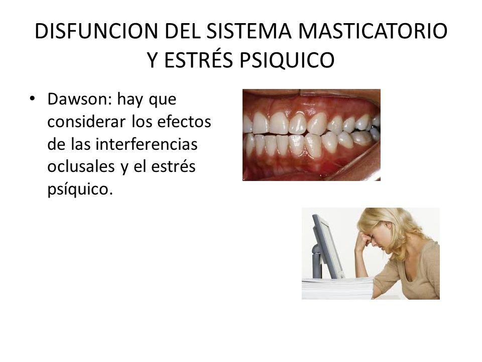 DISFUNCION DEL SISTEMA MASTICATORIO Y ESTRÉS PSIQUICO Dawson: hay que considerar los efectos de las interferencias oclusales y el estrés psíquico.