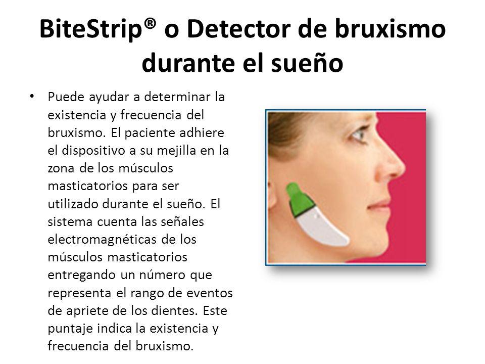 BiteStrip® o Detector de bruxismo durante el sueño Puede ayudar a determinar la existencia y frecuencia del bruxismo. El paciente adhiere el dispositi